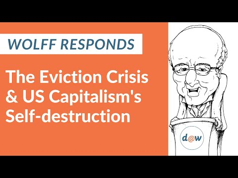 Wolff Responds: The Eviction Crisis and US Capitalism's Self-destruction