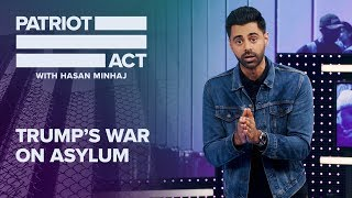 Trump's Worst Policy: Killing Asylum | Patriot Act with Hasan Minhaj | Netflix