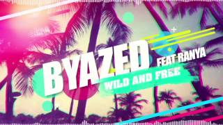 DJ BYAZED ft. Ranya - WILD & FREE