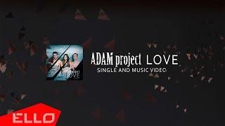 ADAM Project   Love  ELLO UP^