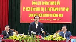 Đồng chí Hoàng Trung Hải làm việc với huyện Đông Anh, TP. Hà Nội
