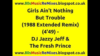 Girls Ain't Nothing But Trouble (1988 Extended Remix) - DJ Jazzy Jeff & The Fresh Prince