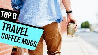 8 Best Travel Coffee Mugs Reviews
