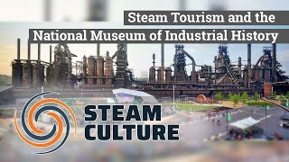 Steam Tourism and the National Museum of Industrial History - Steam Culture