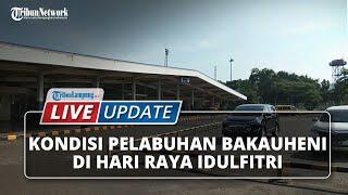 LIVE UPDATE: Kondisi Terkini Pelabuhan Bakauheri Lampung di Hari Raya Idulfitri