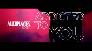 Avicii - Addicted To You (MULTIPLAYERS RE-EDIT)