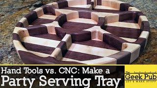 Make a Party Serving Tray: Hand Tools vs. CNC