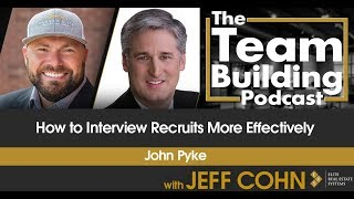 How to Interview Recruits More Effectively w/ John Pyke