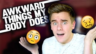 Awkward Things My Body Does