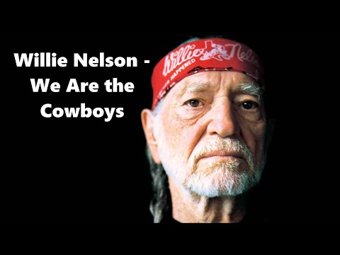 Willie Nelson - We Are the Cowboys - Lyrics