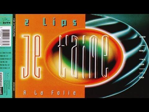 2 Lips - Je T'Aime A La Folie