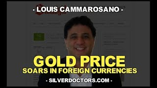 Gold Price Soars In Foreign Currencies w/ Louis Cammarosano