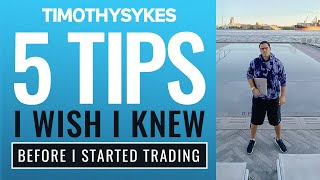 Five Tips I Wish I Knew Before I Started Trading