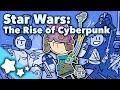 Star Wars - The Rise of Cyberpunk - Extra Sci Fi