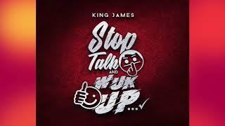 King James - Stop Talk And Wuk Up