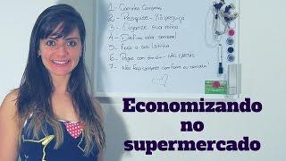 7 dicas para economizar no supermercado