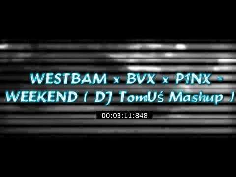 ⛔ WESTBAM X BVX X P1NX - WEEKEND ( DJ TomUś Mashup ) ⛔