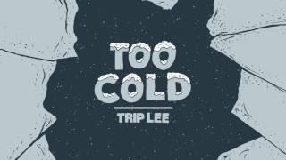 Trip Lee - Too Cold