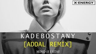 KADEBOSTANY - Mind If I Stay (Addal Remix - Artwork Video)