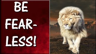 How To Be Fearless In Life   INSPIRING TIPS That Will Help You Become Fearless and Confident