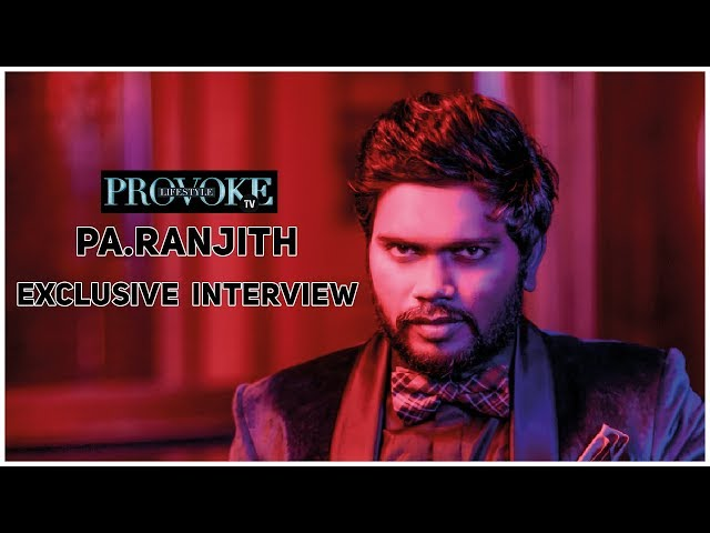 Kaala Director Gets Candid With Provoke An Interview Pa Ranjith Tv
