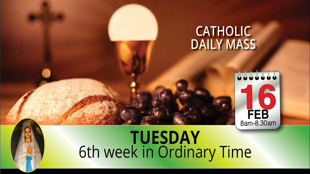 Catholic Mass Tuesday 16th February 2021 Sixth Week in Ordinary Time