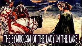 The 'Lady of the Lake' Symbolism within Authurian Legend