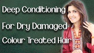 Deep Conditioning For Extremely Dry, Damaged, Frizzy, Colour Treated Hair At Home  - Ghazal Siddique