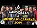 6 Candidatas a Música do Carnaval 2019