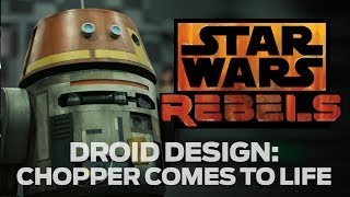 Droid Design: Chopper from Star Wars Rebels Comes to Life | Star Wars Rebels