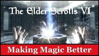 The Elder Scrolls VI Discussion/Wishlist: Making Magic Better