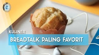 Varian Roti Paling Populer di Breadtalk, Kamu Suka yang Mana?