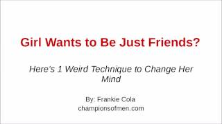 Girl Wants to Be Just Friends? Here's 1 Weird Technique to Change Her Mind