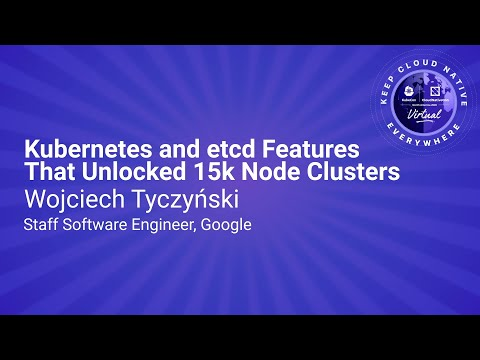 Image thumbnail for talk Keynote: Kubernetes and etcd Features That Unlocked 15k Node Clusters