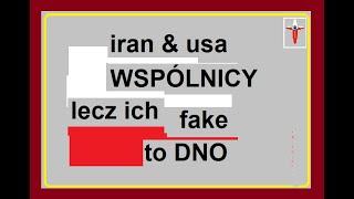 Iran & usa WSPÓLNICY , lecz ich …. fake ……to DNO