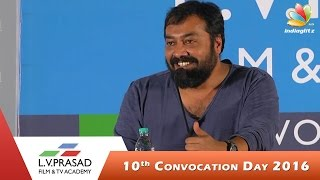 Chennais Only Top Film Institute LVPrasad Academy Convocation Day Anurag Kashyap Speech