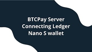 How to Use Ledger Nano S in BTCPay