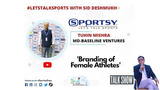 India | Branding Of Female Athletes | Tuhin Mishra | Baseline Ventures | Sportsy | #LetsTalkSports