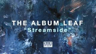 The Album Leaf - Streamside