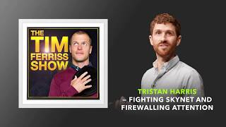Tristan Harris — Fighting Skynet and Firewalling Attention | The Tim Ferriss Show