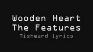 The Features - Wooden Heart [Misheard Lyrics]