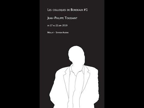 Colloque International « Lire, voir, penser l'œuvre de Jean-Philippe Toussaint » Partie 6