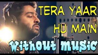 Tera Yaar Hun Main Without Music   Arijit Singh