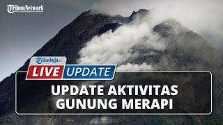 LIVE UPDATE: Pantauan Aktivitas Terkini Gunung Merapi