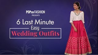 6 Last Minute Easy Wedding Outfits - POPxo Fashion