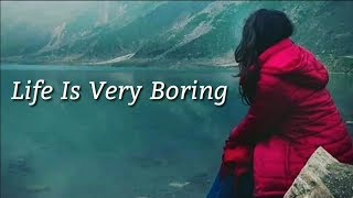 Sad Life - Life Is Boring...   Famous English Quotes For Whatsapp Status   Whatsapp Status