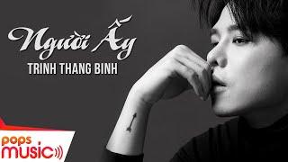 Người Ấy - Trịnh Thăng Bình [Official]