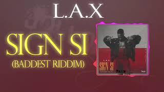L.A.X  Sign SI (BADDEST RIDDIM)