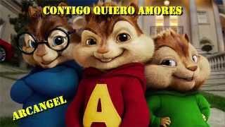 Arcangel - Contigo Quiero Amores (Alvin Y Las Ardillas)