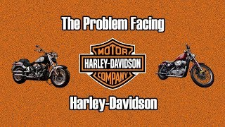 The Problem Facing Harley-Davidson